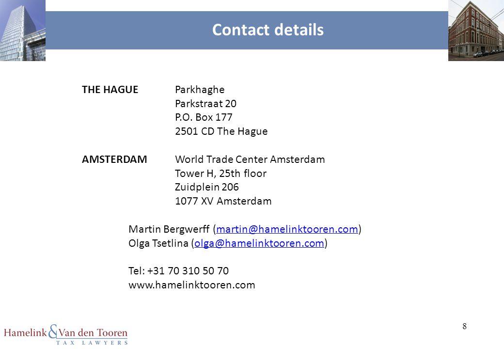 8 Contact details THE HAGUE Parkhaghe Parkstraat 20 P.O. Box 177 2501 CD The Hague AMSTERDAMWorld Trade Center Amsterdam Tower H, 25th floor Zuidplein