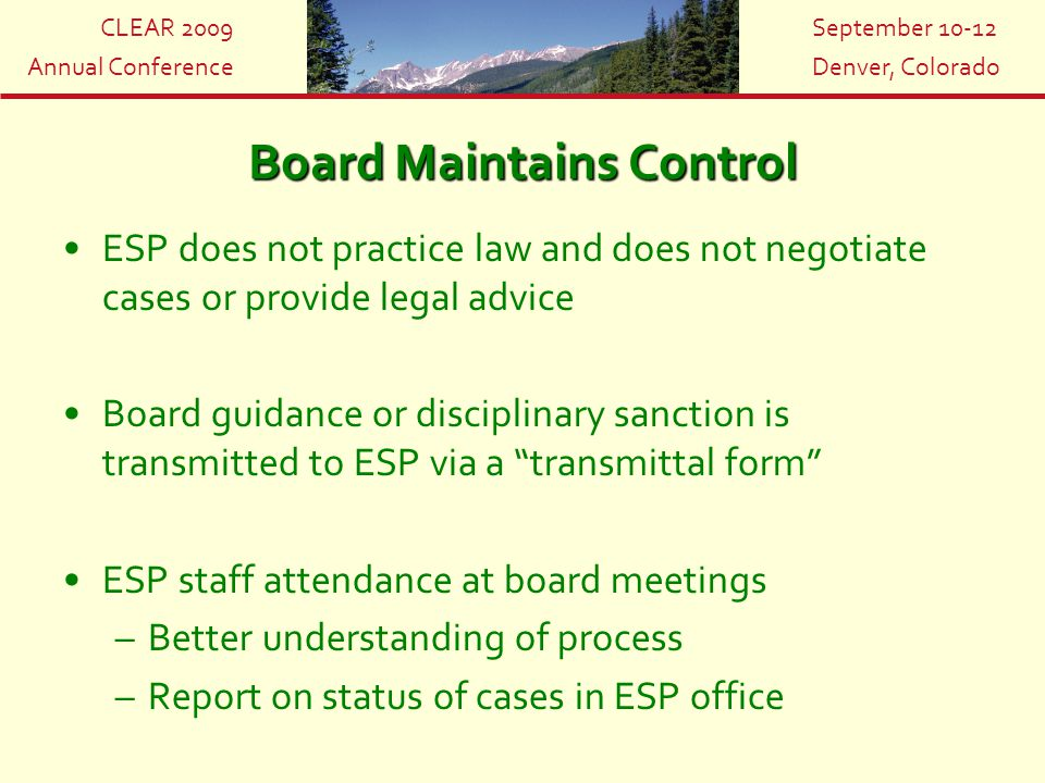 CLEAR 2009 Annual Conference September 10-12 Denver, Colorado Board Maintains Control ESP does not practice law and does not negotiate cases or provid