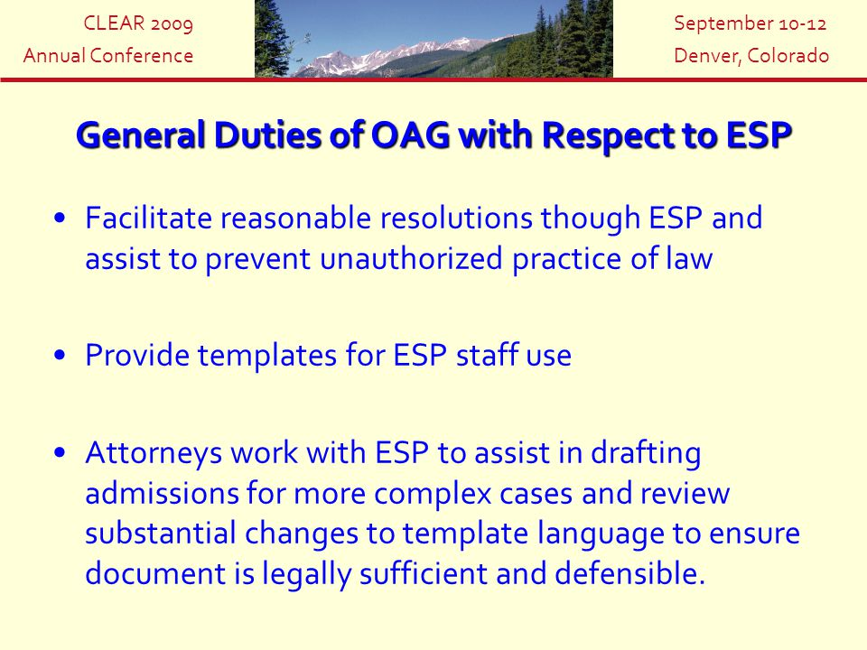 CLEAR 2009 Annual Conference September 10-12 Denver, Colorado General Duties of OAG with Respect to ESP Facilitate reasonable resolutions though ESP a