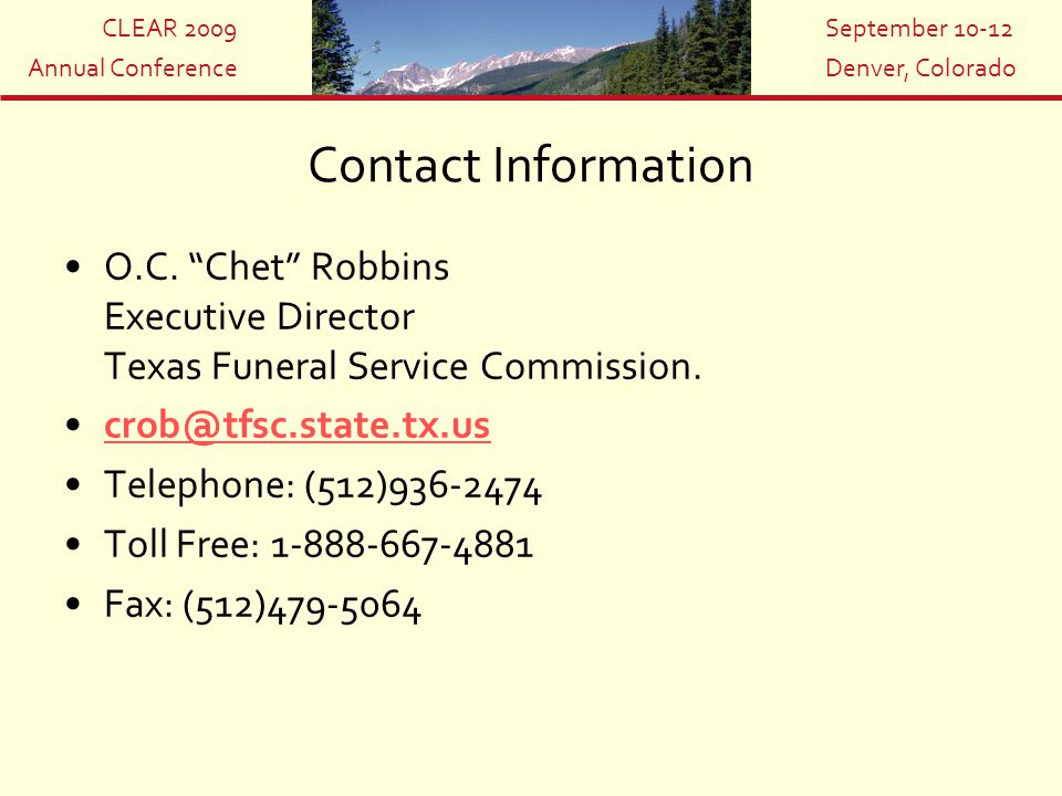 "CLEAR 2009 Annual Conference September 10-12 Denver, Colorado Contact Information O.C. ""Chet"" Robbins Executive Director Texas Funeral Service Commiss"