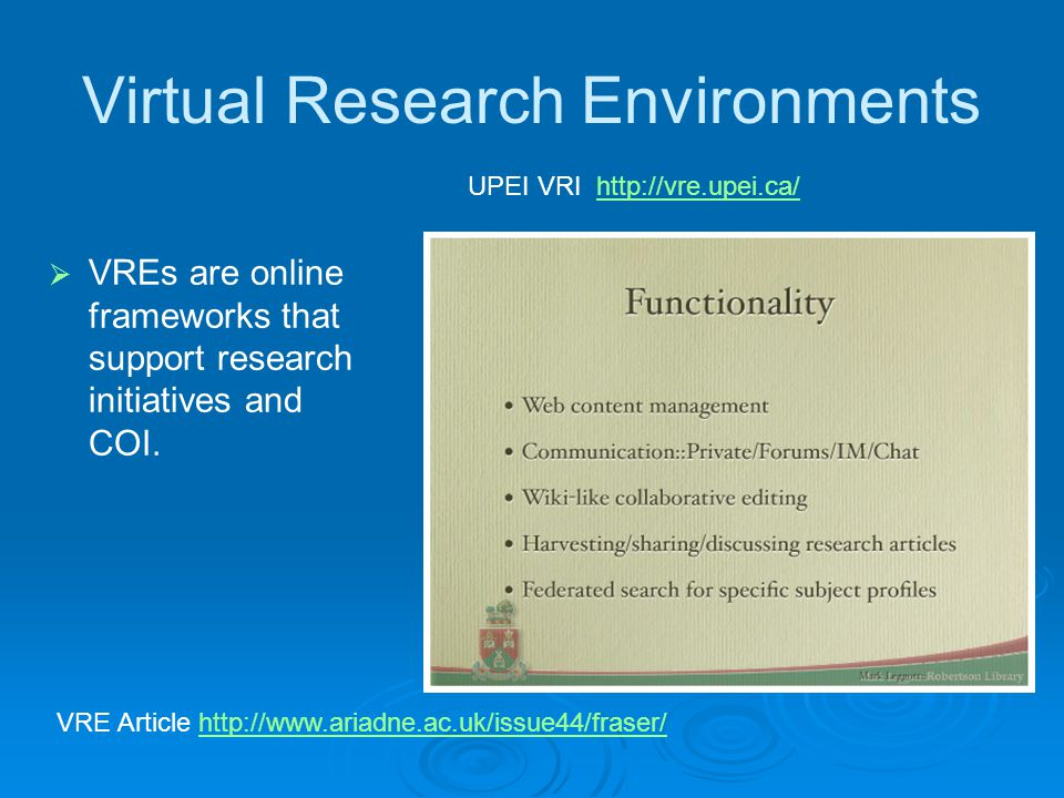 Virtual Research Environments  VREs are online frameworks that support research initiatives and COI.