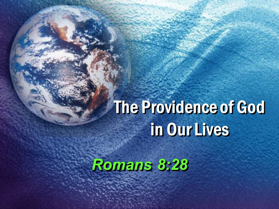 The Providence of God in Our Lives Romans 8:28