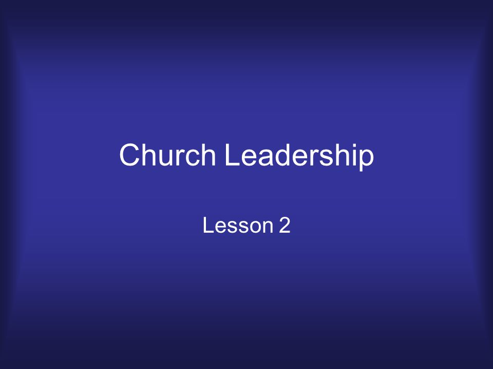 Church Leadership Lesson 2