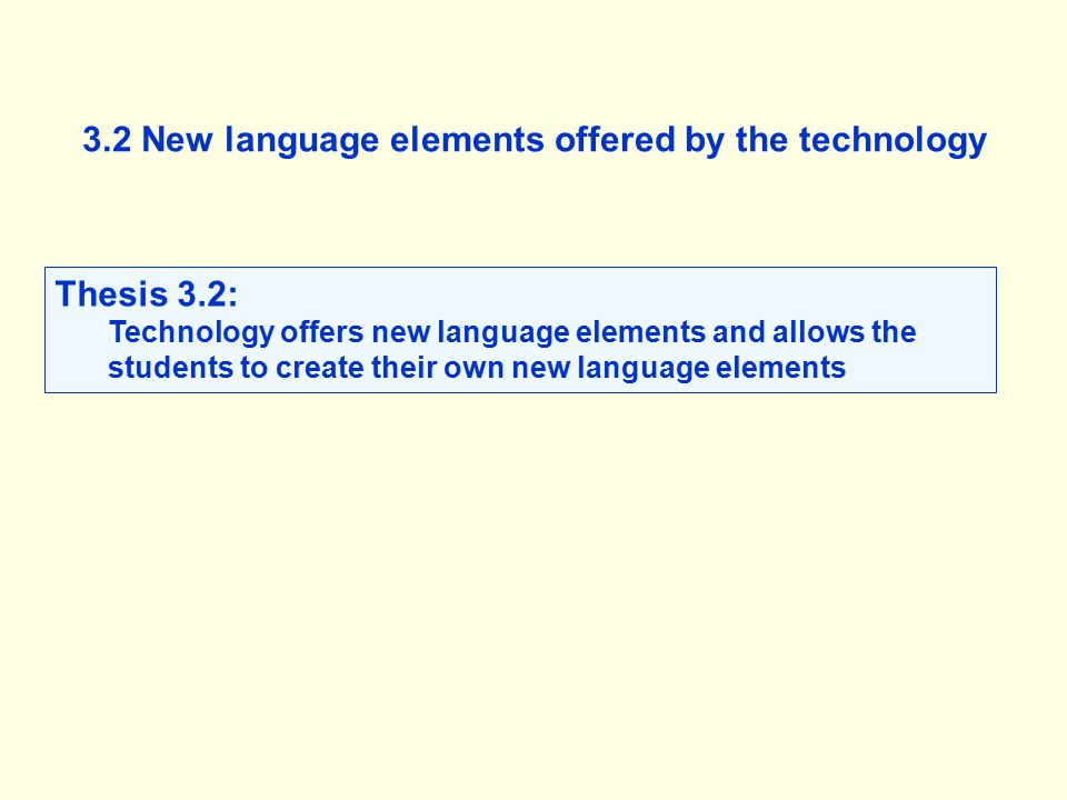 3.2 New language elements offered by the technology Thesis 3.2: Technology offers new language elements and allows the students to create their own ne
