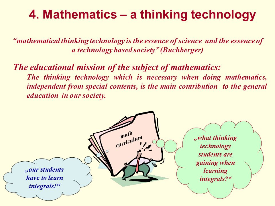 "4. Mathematics – a thinking technology ""mathematical thinking technology is the essence of science and the essence of a technology based society"" (Buc"