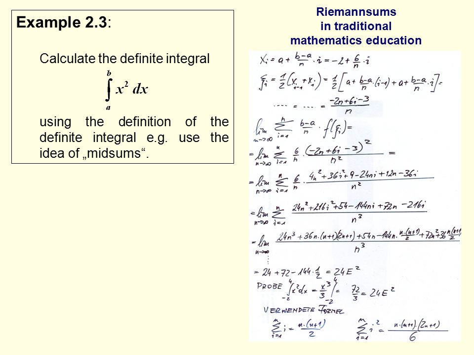 Riemannsums in traditional mathematics education Example 2.3: Calculate the definite integral using the definition of the definite integral e.g. use t