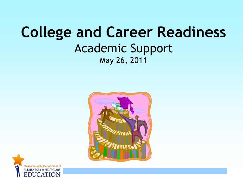 1 College and Career Readiness Academic Support May 26, 2011