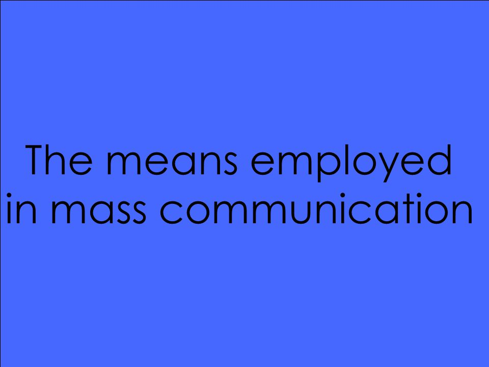 The means employed in mass communication