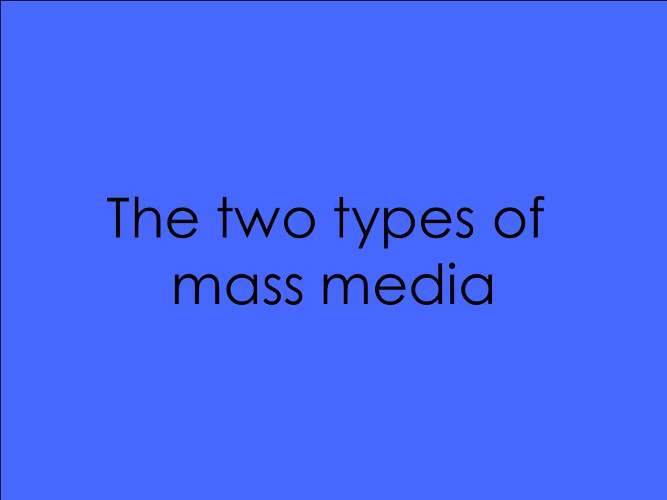 The two types of mass media