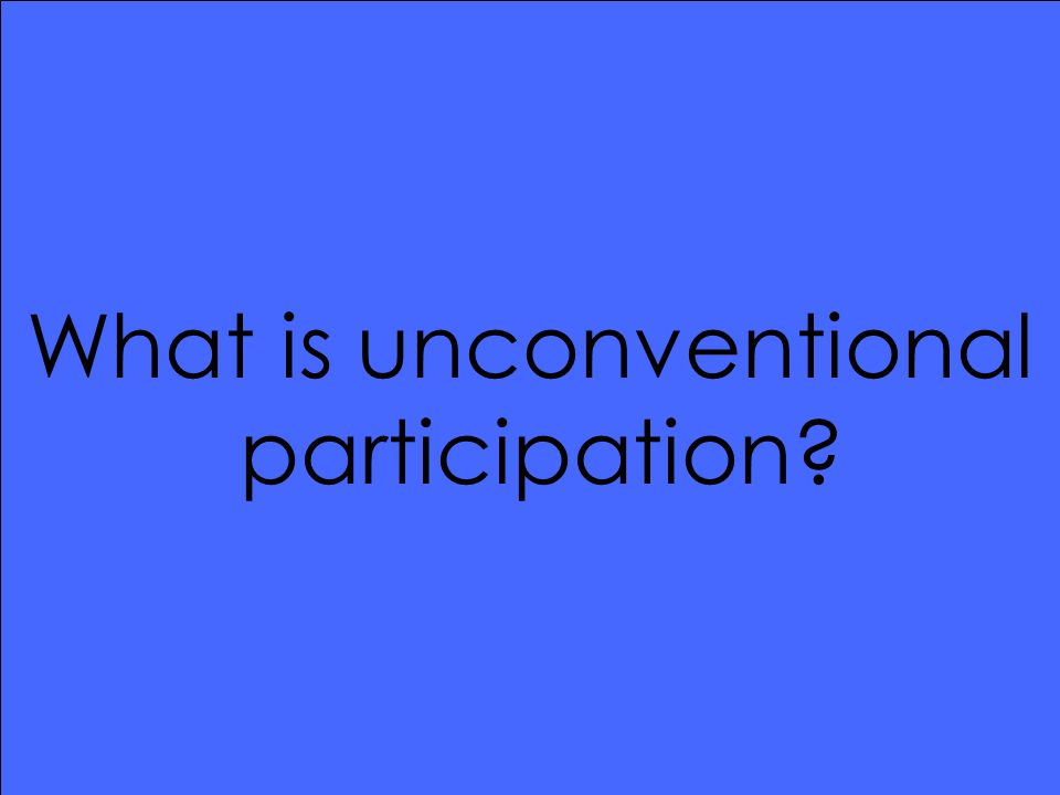 What is unconventional participation