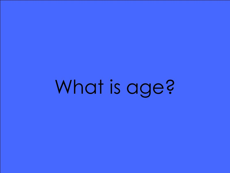 What is age