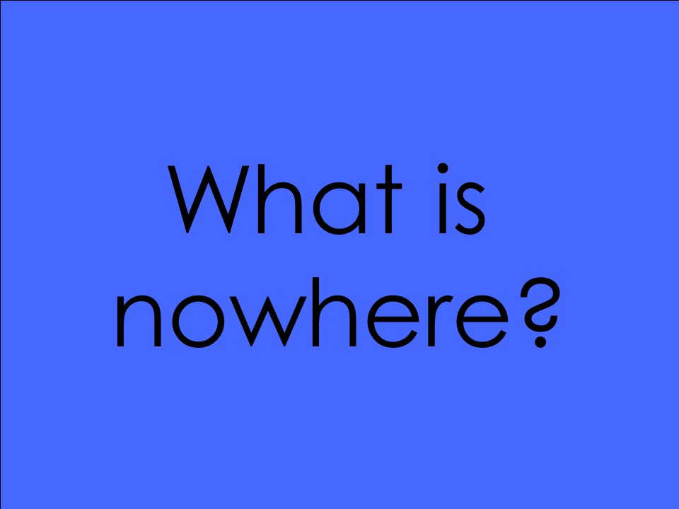 What is nowhere