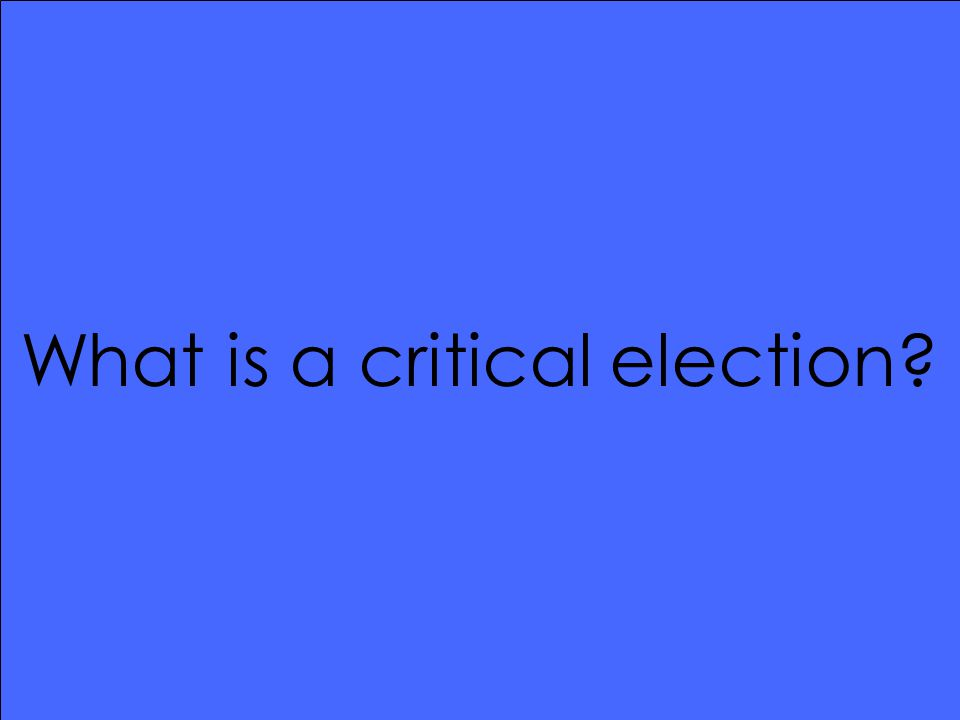 What is a critical election
