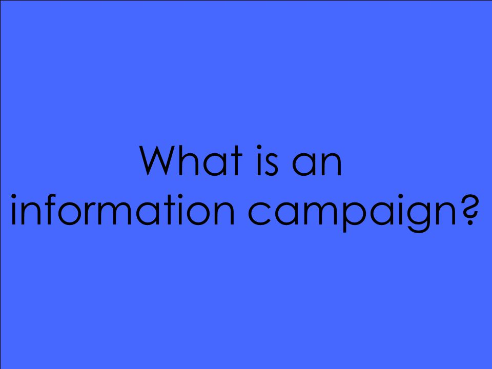What is an information campaign