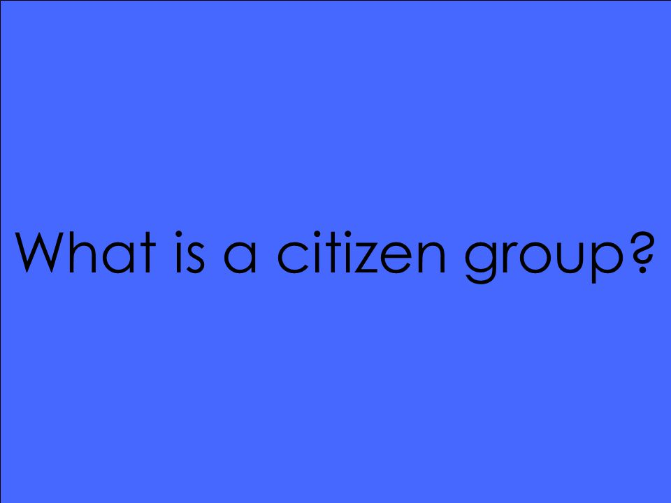 What is a citizen group