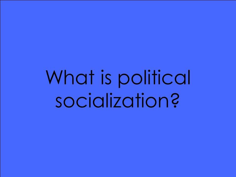 What is political socialization