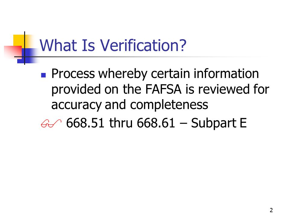 13 Verification Flags on ISIR  Verification Flag  Indicates if student selected on any transaction  Y, N, *  Verification Tracking Flag  Identifies priority for selection based upon likelihood of error  Range is 0001 to 9999 Higher number is higher priority