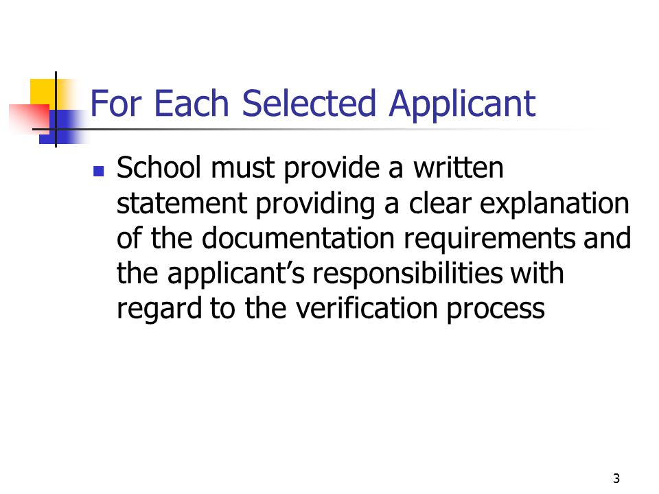 3 For Each Selected Applicant School must provide a written statement providing a clear explanation of the documentation requirements and the applicant's responsibilities with regard to the verification process