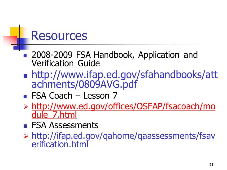31 Resources 2008-2009 FSA Handbook, Application and Verification Guide http://www.ifap.ed.gov/sfahandbooks/att achments/0809AVG.pdf FSA Coach – Lesson 7  http://www.ed.gov/offices/OSFAP/fsacoach/mo dule_7.html http://www.ed.gov/offices/OSFAP/fsacoach/mo dule_7.html FSA Assessments  http://ifap.ed.gov/qahome/qaassessments/fsav erification.html