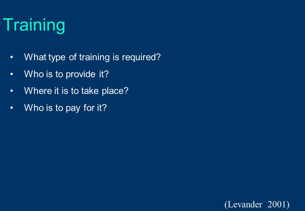 Training What type of training is required. Who is to provide it.