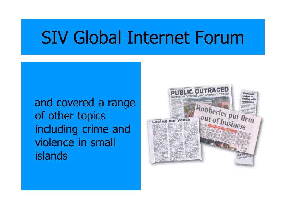 SIV Global Internet Forum and covered a range of other topics including crime and violence in small islands