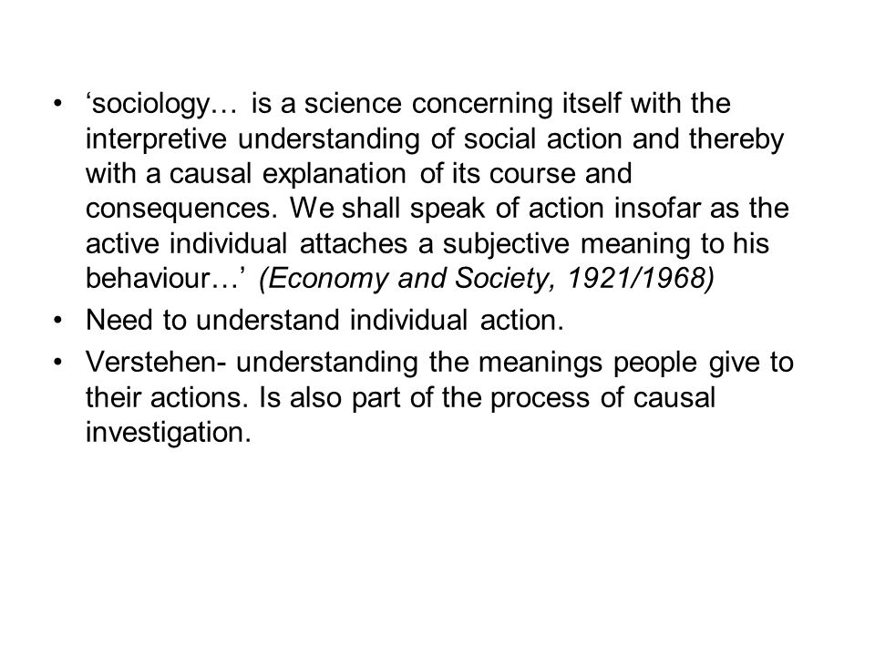 'sociology… is a science concerning itself with the interpretive understanding of social action and thereby with a causal explanation of its course an