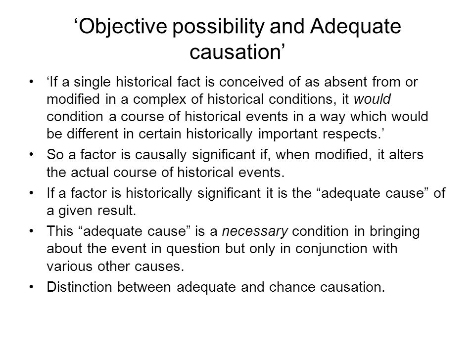 'Objective possibility and Adequate causation' 'If a single historical fact is conceived of as absent from or modified in a complex of historical cond