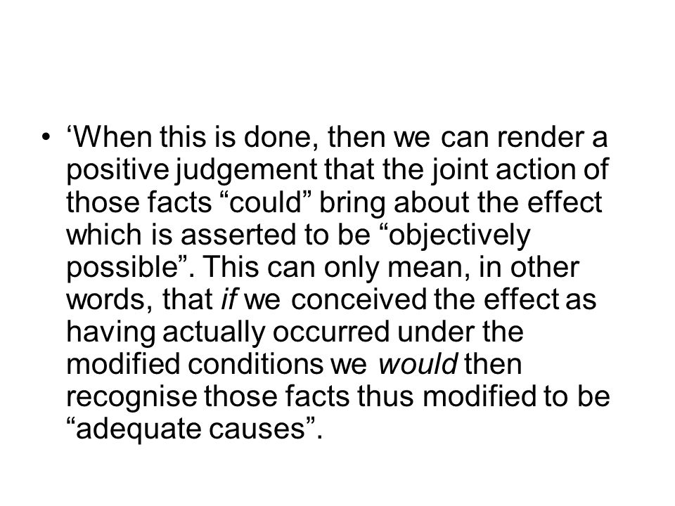 """'When this is done, then we can render a positive judgement that the joint action of those facts """"could"""" bring about the effect which is asserted to b"""