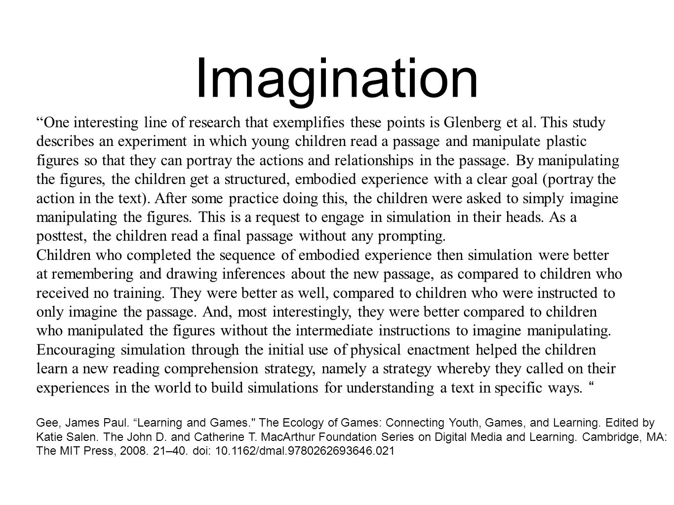 "Imagination ""One interesting line of research that exemplifies these points is Glenberg et al. This study describes an experiment in which young child"