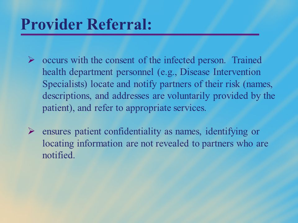 Provider Referral:  occurs with the consent of the infected person.