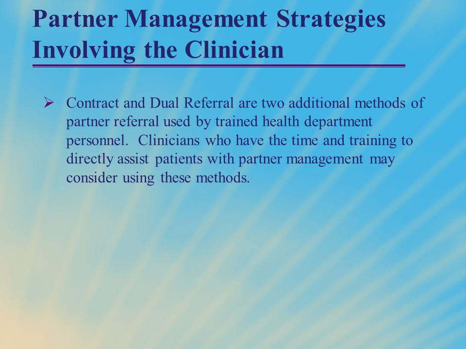Partner Management Strategies Involving the Clinician  Contract and Dual Referral are two additional methods of partner referral used by trained health department personnel.