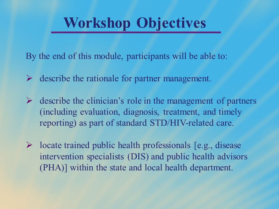 Partner Management: Overview  The role of the health care provider is critical to the success of managing current STD and HIV infections and prevention future ones.