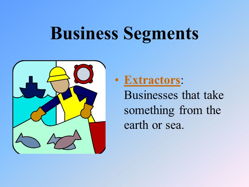 Business Segments Extractors: Businesses that take something from the earth or sea.