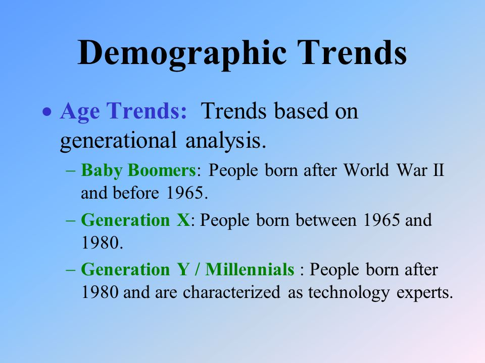 Demographic Trends  Age Trends: Trends based on generational analysis.