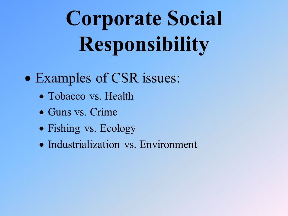  Examples of CSR issues:  Tobacco vs. Health  Guns vs.