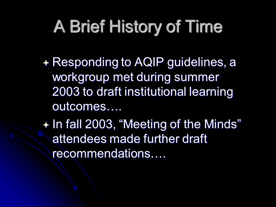 A Brief History of Time  Responding to AQIP guidelines, a workgroup met during summer 2003 to draft institutional learning outcomes….