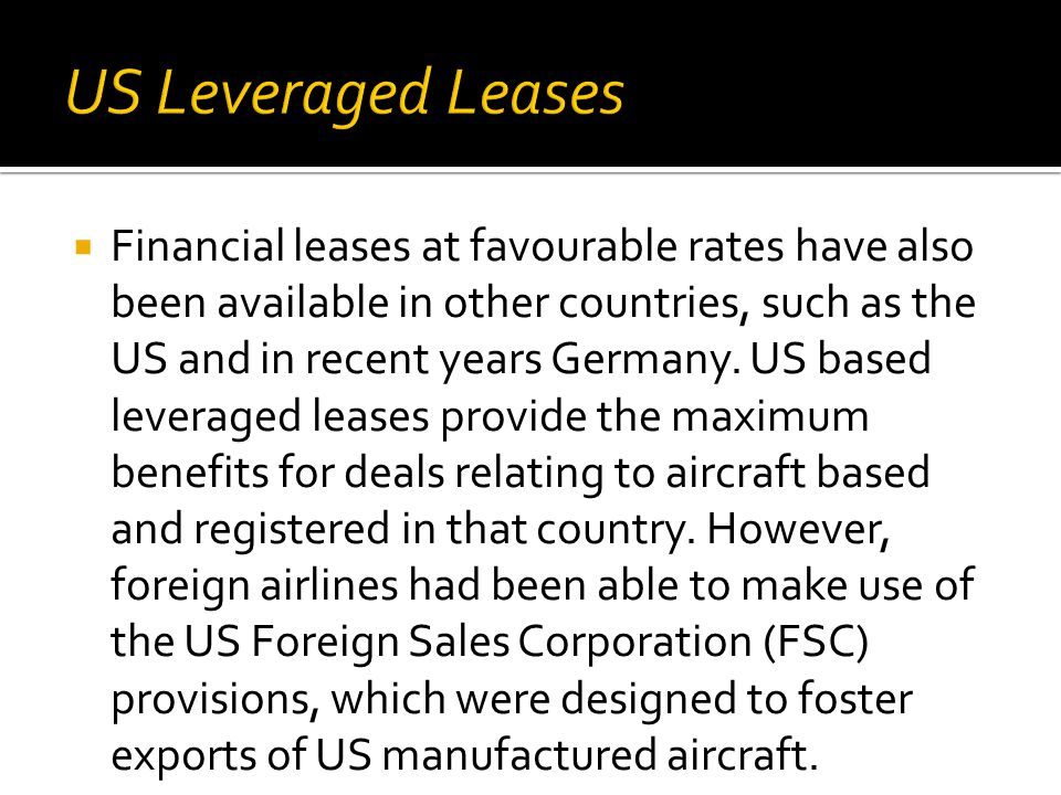  Financial leases at favourable rates have also been available in other countries, such as the US and in recent years Germany.