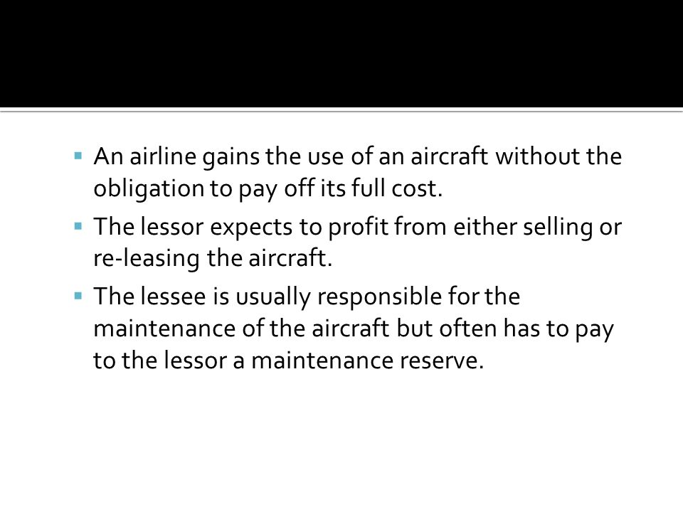  An airline gains the use of an aircraft without the obligation to pay off its full cost.