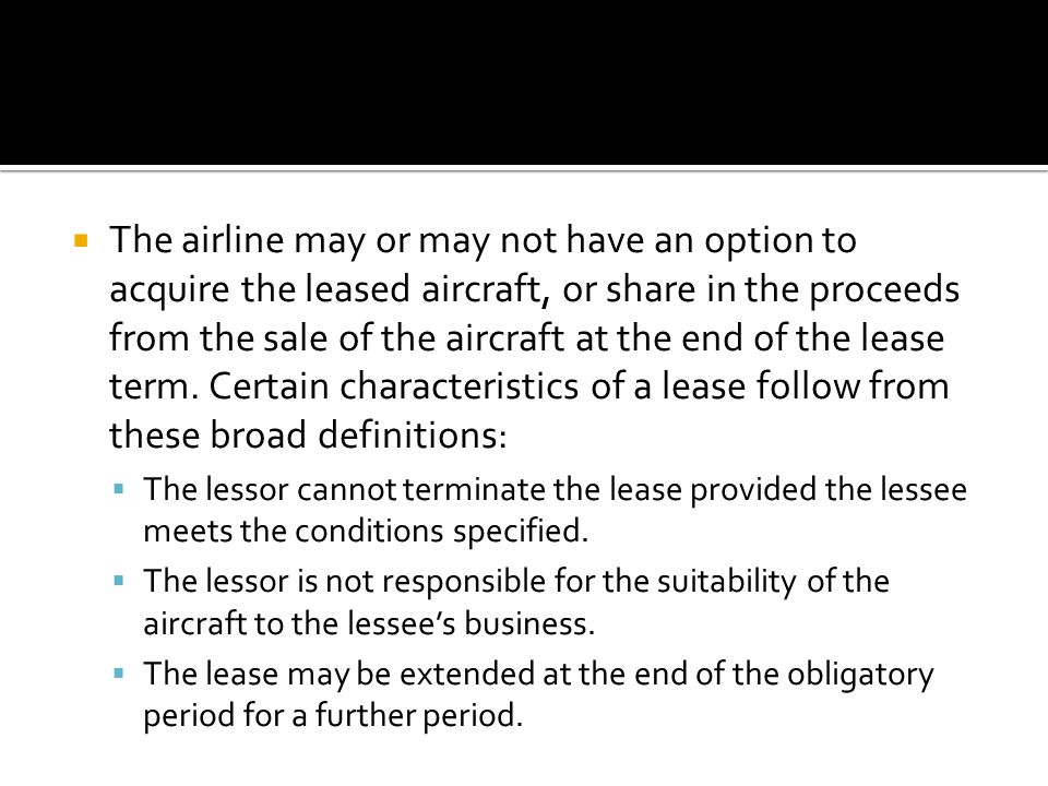  The airline may or may not have an option to acquire the leased aircraft, or share in the proceeds from the sale of the aircraft at the end of the lease term.