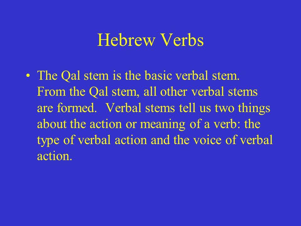 Hebrew Verbs The Qal stem is the basic verbal stem.