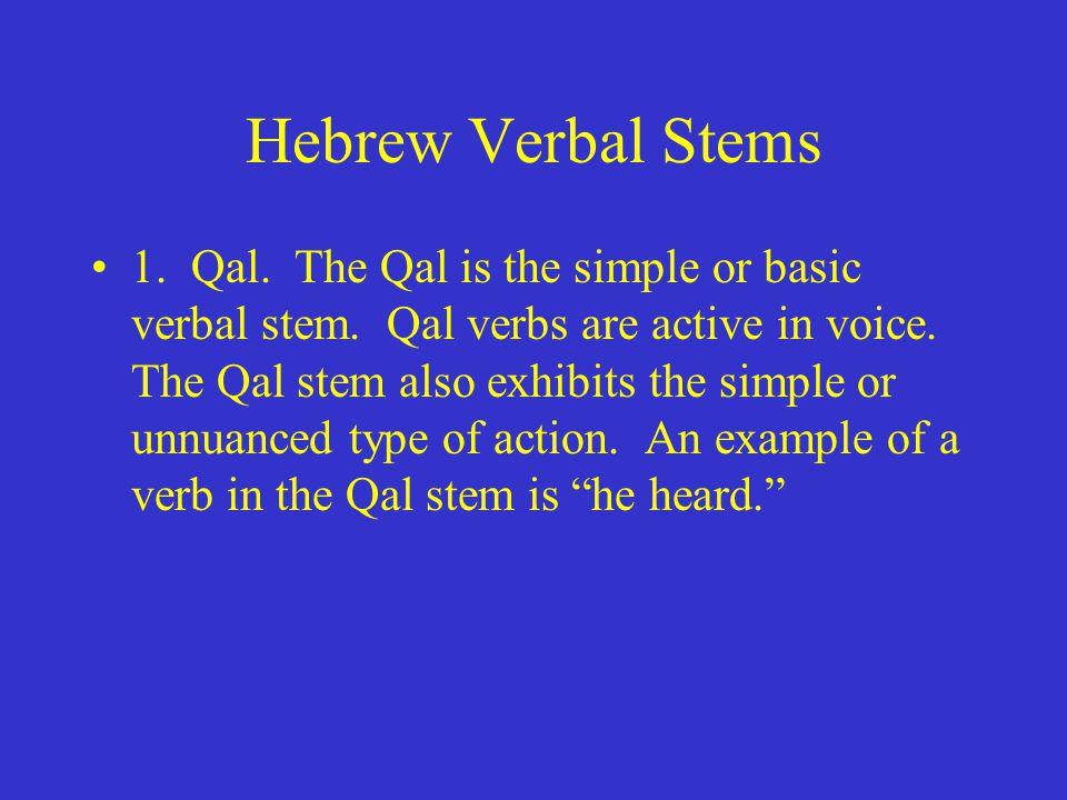 Hebrew Verbal Stems 1. Qal. The Qal is the simple or basic verbal stem.