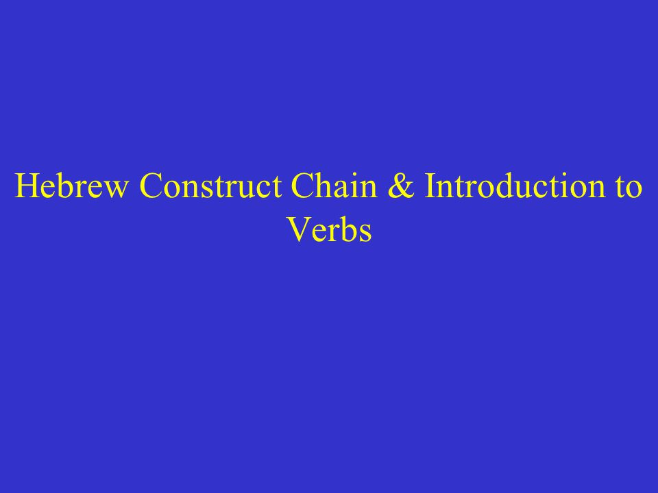 Hebrew Construct Chain & Introduction to Verbs