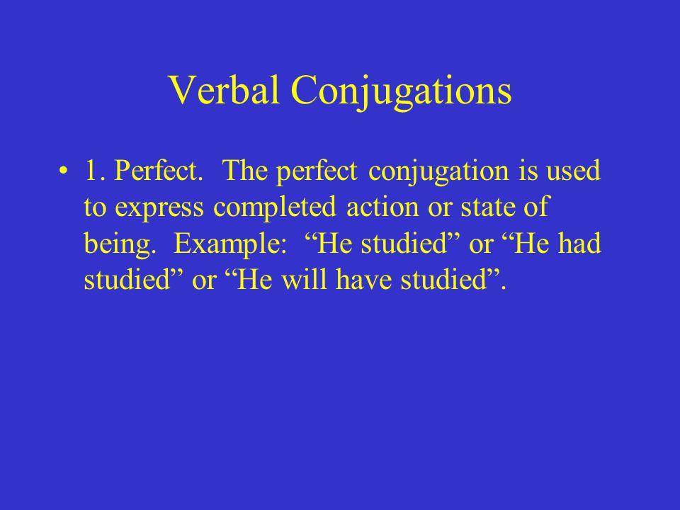 Verbal Conjugations 1. Perfect.