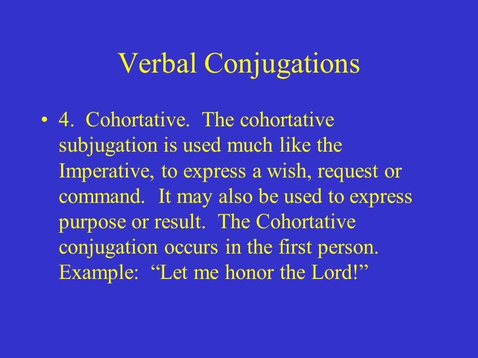 Verbal Conjugations 4. Cohortative.
