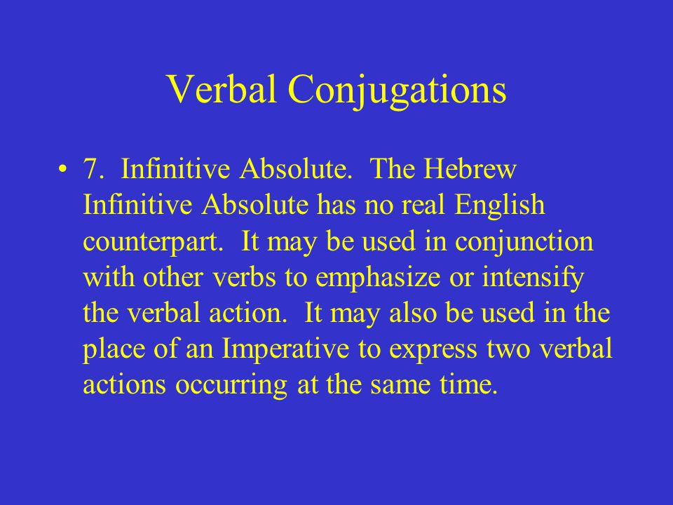 Verbal Conjugations 7. Infinitive Absolute.