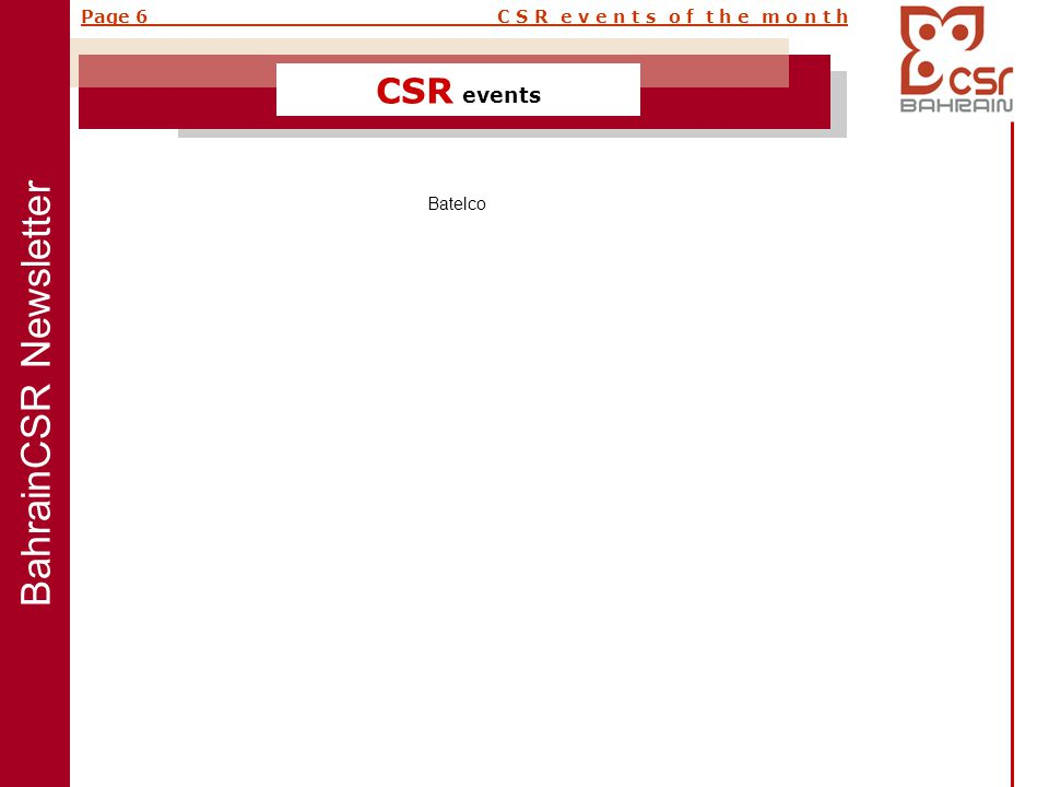BahrainCSR Newsletter Page 6 C S R e v e n t s o f t h e m o n t h CSR events Batelco