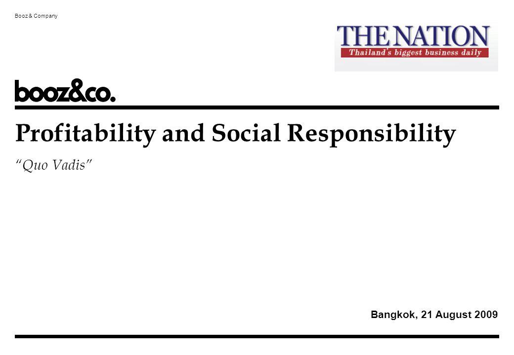Booz & Company Bangkok, 21 August 2009 Profitability and Social Responsibility Quo Vadis