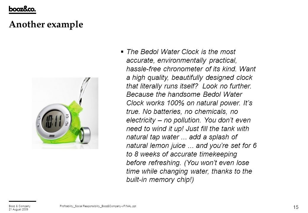 Profitability_Social Responsibility_Booz&Company-vFINAL.pptBooz & Company 21 August 2009 15 Another example  The Bedol Water Clock is the most accura