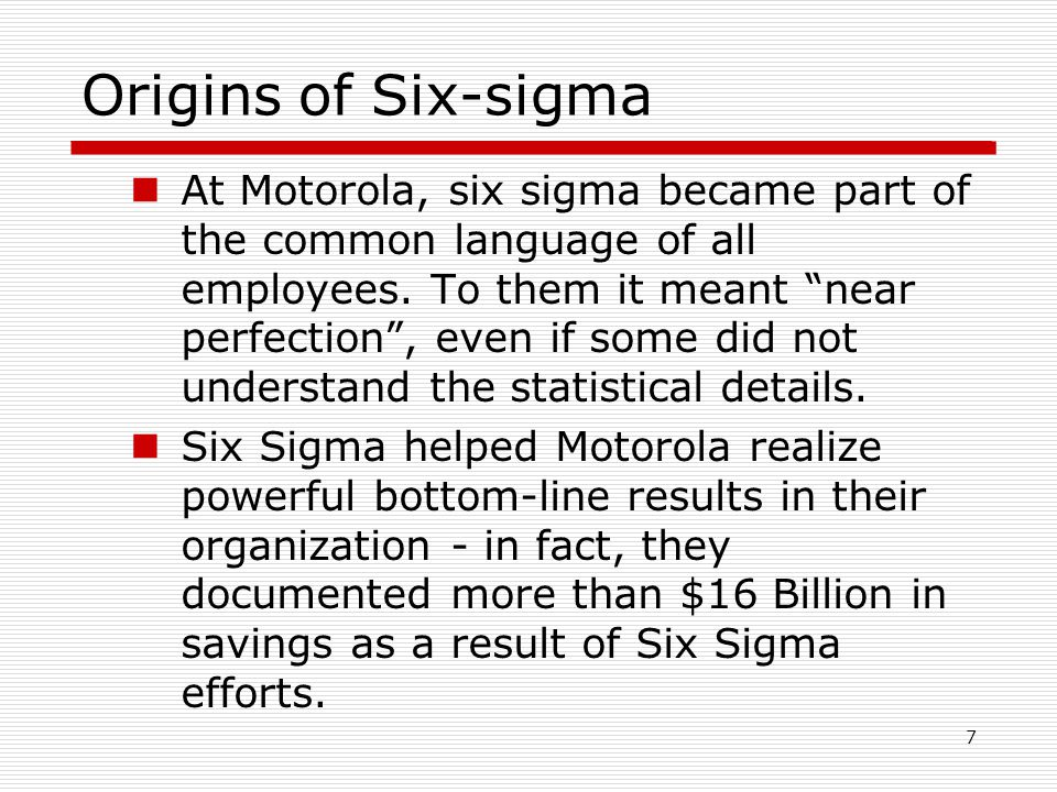 Origins of Six-sigma At Motorola, six sigma became part of the common language of all employees.