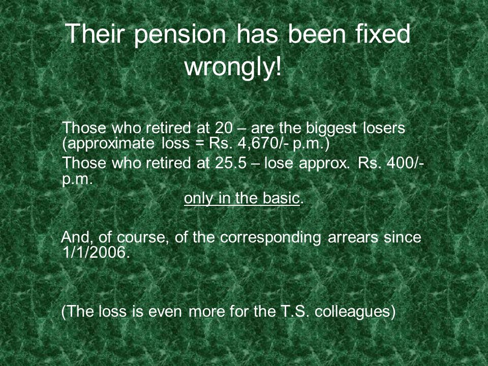 Their pension has been fixed wrongly! Those who retired at 20 – are the biggest losers (approximate loss = Rs. 4,670/- p.m.) Those who retired at 25.5